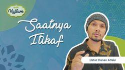 Saatnya Itikaf oleh Ustaz Hanan Attaki