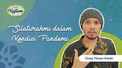 Menyambung Silaturahmi Saat Pandemi oleh Ustaz Hanan Attaki