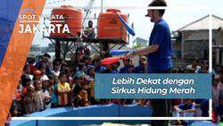 Lebih Dekat dengan Sirkus Hidung Merah, Jakarta