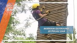Outbond Pulau Oar Banten. Mengasah Kekuatan dan Keberanian