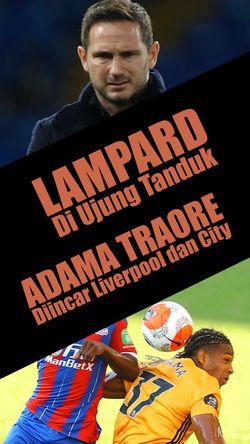 Lampard di Ujung Tanduk, Liverpool dan Manchester City Incar Pemain Sama