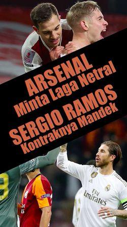 Arsenal Minta Laga Netral, Kontrak Sergio Ramos Mandek