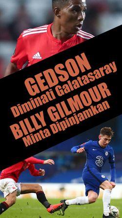 Gedson Diminati Galatasaray, Billy Gilmour Minta Dipinjamkan