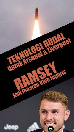 Liverpool dan Arsenal Akan Gunakan Teknologi Rudal, Ramsey Diincar Klub Inggris