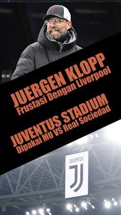 Klopp Frustasi Dengan Klub, Juventus Stadium Akan Gelar Europa League