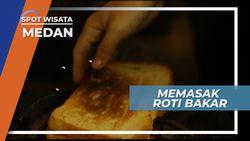 Memasak Roti Bakar dengan Selai Asli Buatan Sendiri, Medan