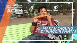 Menikmati Jagung Bakar di Pinggir Pantai Ujong Batee, Aceh