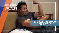 Menikmati Nyamannya Istirahat di Hotel Mewah, Aceh