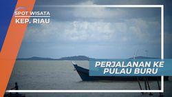 Dari Tanjung Balai Karimun Menuju Pulau Buru Kepulauan Riau