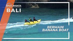 Banana Boat, Serunya Air Asin Laut Nusa Lembongan Bali