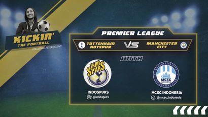 Prediksi Tottenham VS Man City Bersama IndoSpurs dan MCSC Indonesia