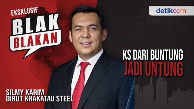 Blak-blakan Silmy Karim, Krakatau Steel dari Buntung Jadi Untung
