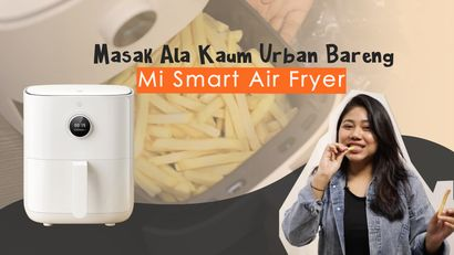 Nyicipin Hasil Masakan dengan Mi Smart Air Fryer, Mateng Gak Ya?