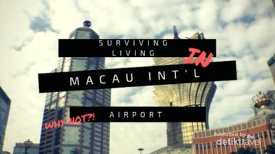 Nekat Ala Mahasiswa, Plesir ke Macau dan Tinggalnya di Bandara
