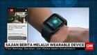 Sajian Berita CNNIndonesia.com dalam Wearable Device
