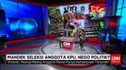 Mandek Seleksi KPU, Nego Politik?