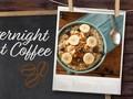 Resep Praktis Overnight Oat Coffee
