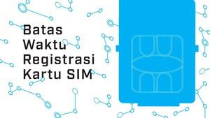 Batas Waktu Registrasi Kartu SIM