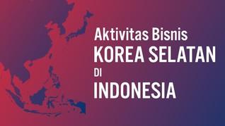 Geliat Bisnis Korea Selatan di Indonesia