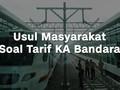 VIDEO: Usul Warga, Tarif KA Bandara di Bawah Rp50 Ribu