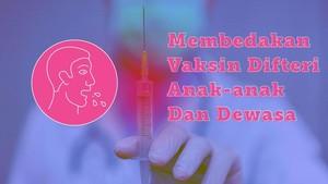 Bedanya Vaksin Difteri untuk Anak dan Dewasa