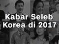 VIDEO: Kabar Seleb Korea 2017