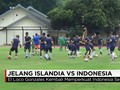 VIDEO: Latihan Jelang Indonesia Selection Vs Timnas Islandia