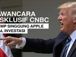 VIDEO : Trump Singgung Apple Soal Investasi