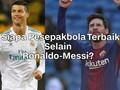 VIDEO: Siapa Pesepakbola Terbaik Selain Messi dan Ronaldo?