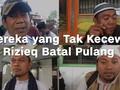 VIDEO: Para Pendukung Tak Kecewa Rizieq Shihab Batal Pulang