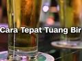 VIDEO: Cara Tepat Tuang Bir