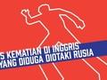 INFOGRAFIS: 15 Kematian di Inggris yang Diduga Diotaki Rusia