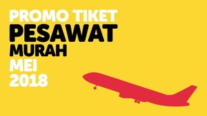 INFOGRAFIS: Promo Tiket Pesawat Murah Mei 2018