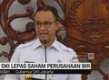 Akhirnya! Gubernur DKI Anies Lepas Saham Perusahaan Bir