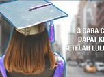VIDEO: 3 Cara Dapat Kerja Setelah Lulus Kuliah