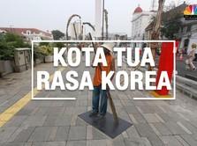 Kota Tua Kali Ini Serasa di Korea