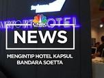 Asik! Kini Ada Hotel Kapsul di Bandara Soekarno Hatta