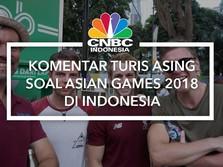 Mari Simak Komentar Turis Asing Soal Asian Games 2018