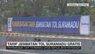 Tarif Jembatan Tol Suramadu Gratis