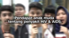 VIDEO: Kata Anak Muda Tentang Pengidap HIV/AIDS