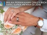 Deretan Pernikahan Crazy Rich Super Mewah di 2018