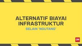 Alternatif Biaya Infrastruktur Selain 'Ngutang'