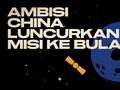 INFOGRAFIS: Ambisi China Luncurkan Misi ke Bulan