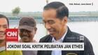 Jawaban Jokowi Soal Kritik Pelibatan Jan Ethes