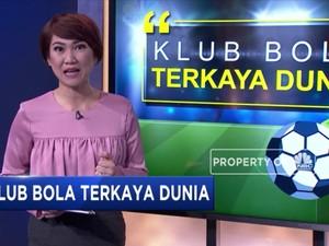 Ini Dia Klub Sepak Bola Terkaya Sejagat Raya