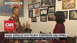Kisah Jurnalis Foto Peliput Konferensi Asia Afrika