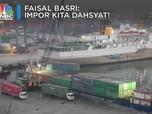 Faisal Basri: Impor Kita Dahsyat!