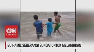 Nekat! Ibu Hamil Seberangi Sungai Untuk Melahirkan