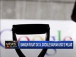 Bangun Pusat Data, Google Siapkan USD 13 Miliar