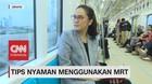 Tips Nyaman Menggunakan MRT